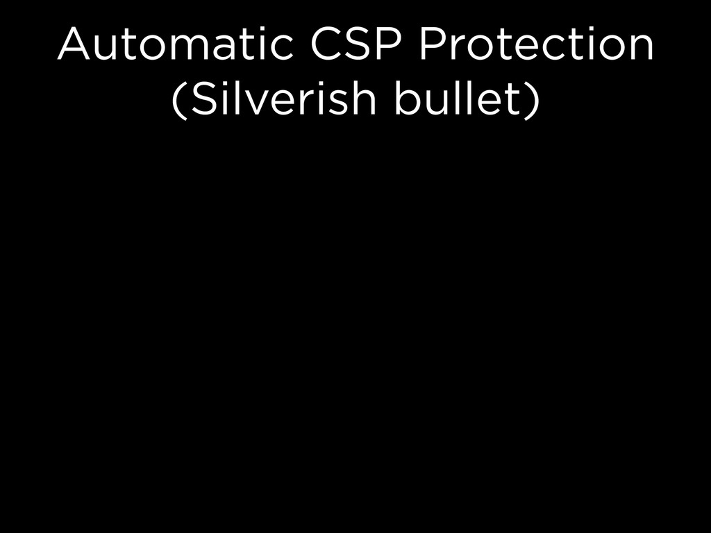 Automatic CSP Protection (Silverish bullet)