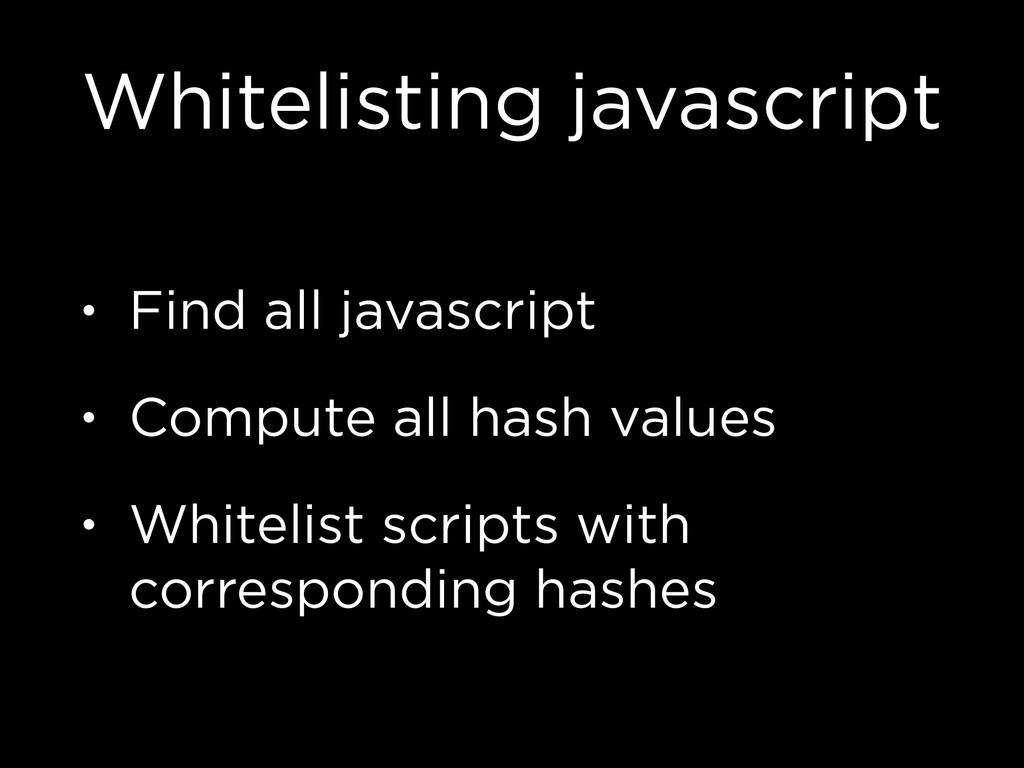 Whitelisting javascript • Find all javascript •...