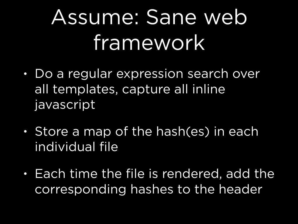 Assume: Sane web framework • Do a regular expre...