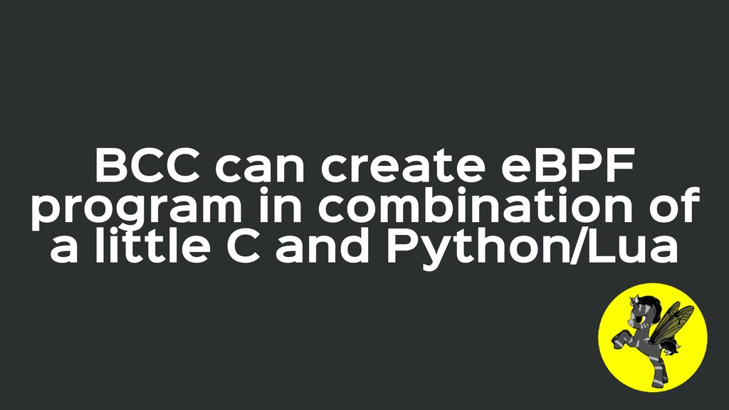 BCC can create eBPF program in combination of  ...