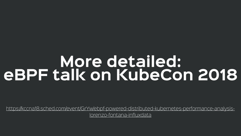 More detailed:  eBPF talk on KubeCon 2018 https...