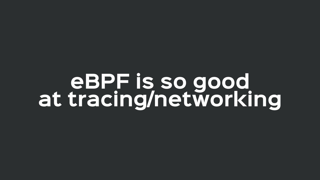 eBPF is so good  at tracing/networking