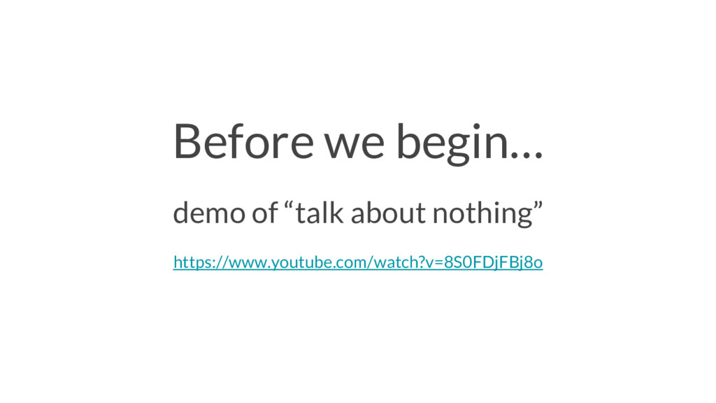 """Before we begin… demo of """"talk about nothing"""" h..."""