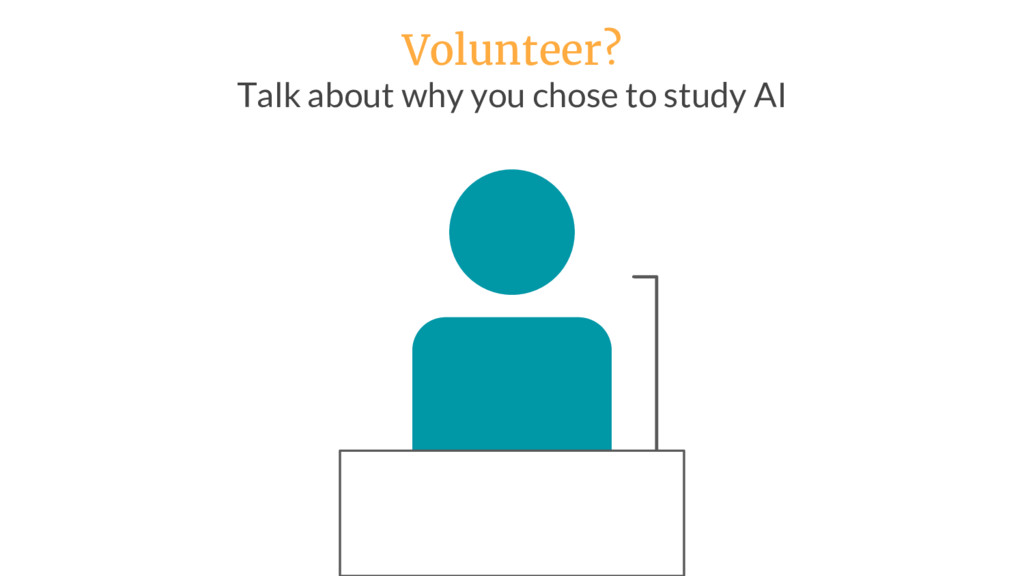 Volunteer? Talk about why you chose to study AI
