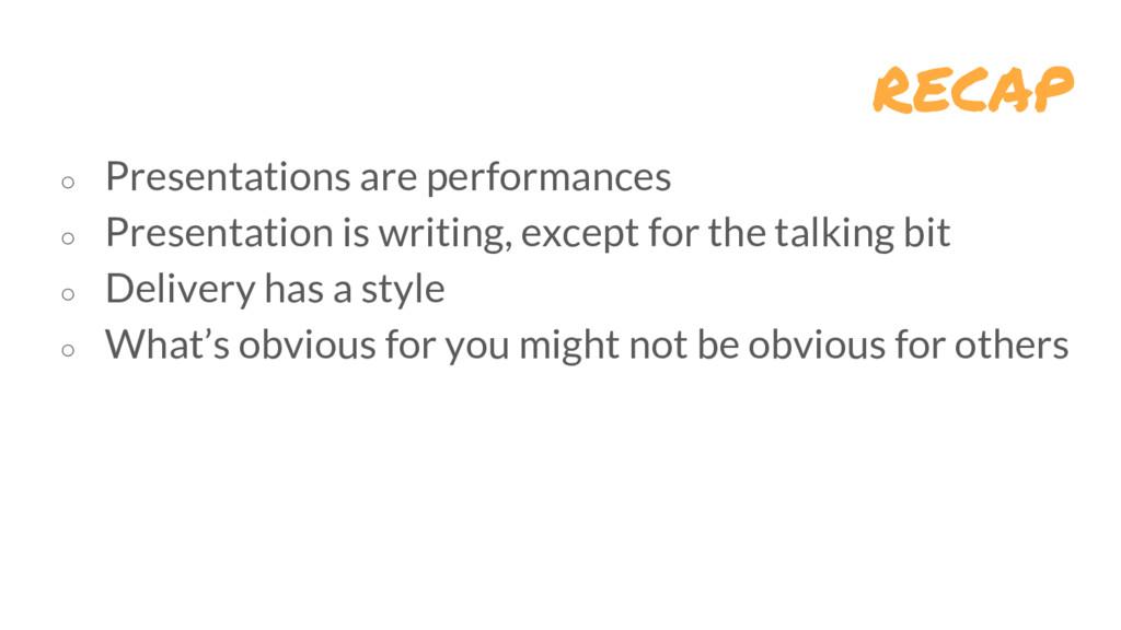 recap ○ Presentations are performances ○ Presen...