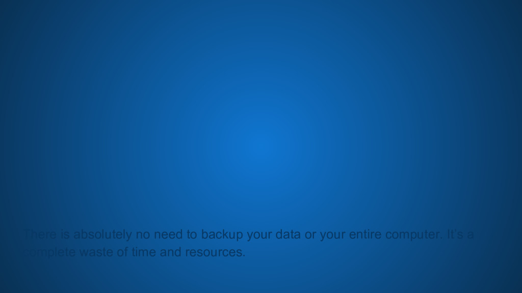 There is absolutely no need to backup your data...