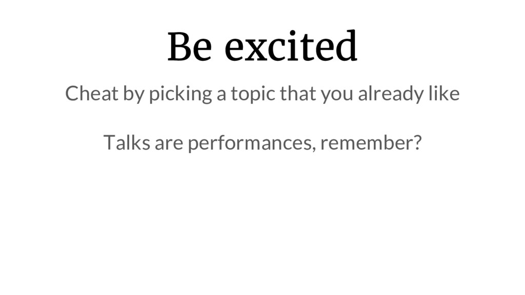 Be excited Cheat by picking a topic that you al...