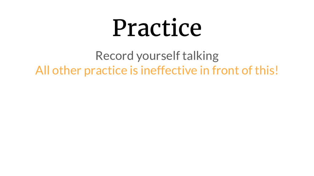 Practice Record yourself talking All other prac...