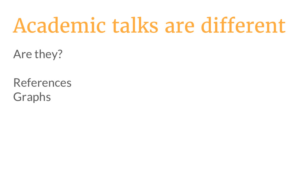 Academic talks are different Are they? Referenc...
