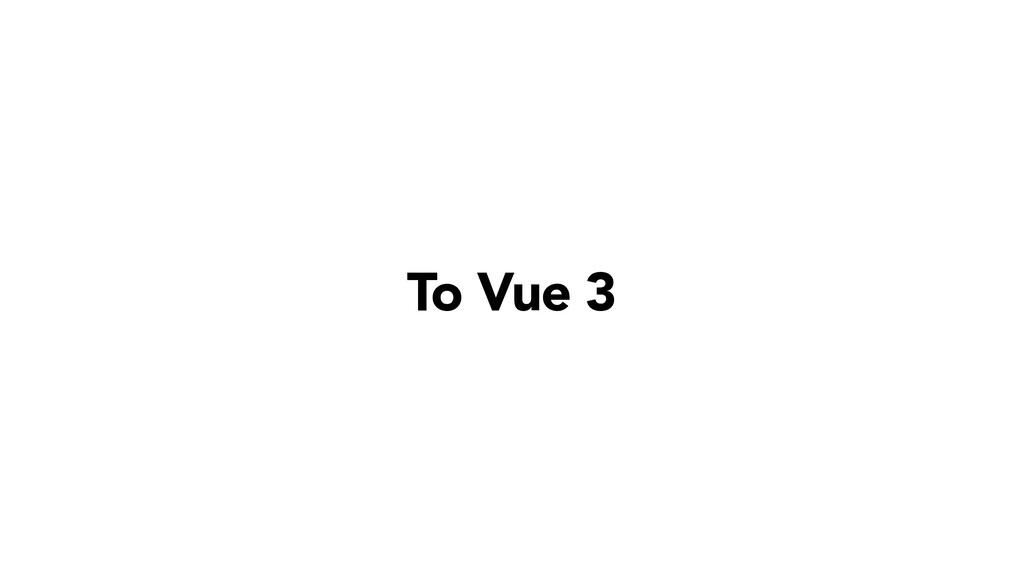 To Vue 3