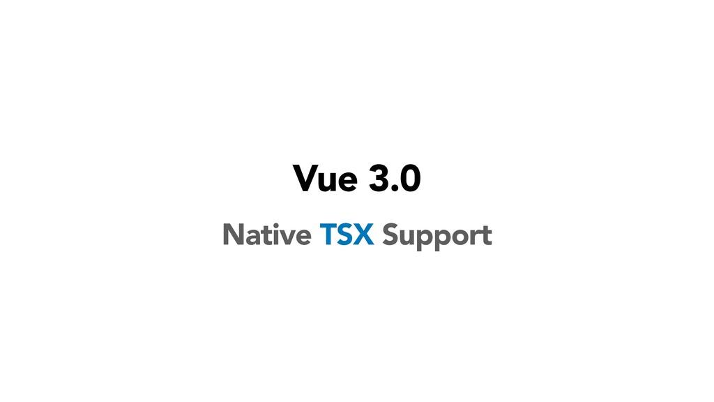 Vue 3.0 Native TSX Support