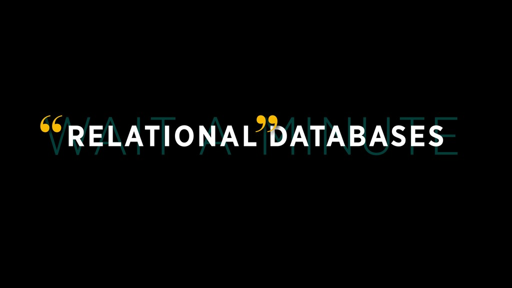 "WAIT A MINUTE RELATIONAL DATABASES "" """