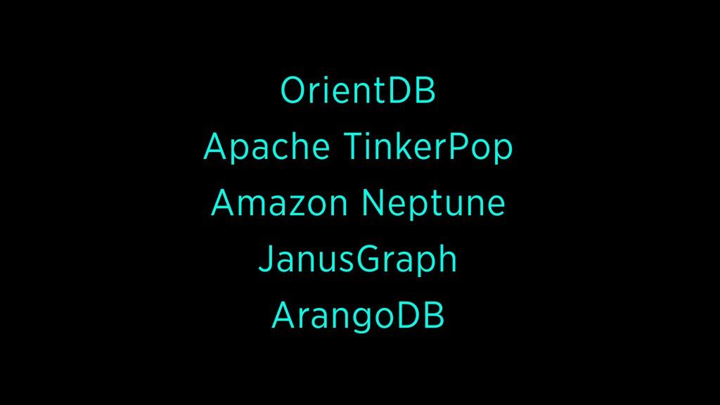 OrientDB Apache TinkerPop Amazon Neptune JanusG...