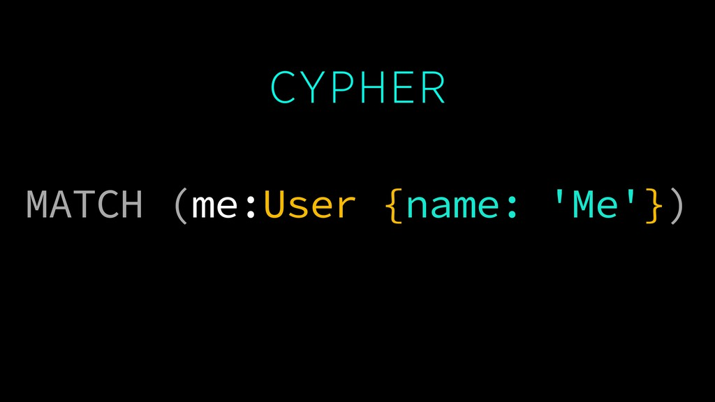 CYPHER MATCH (me:User {name: 'Me'})