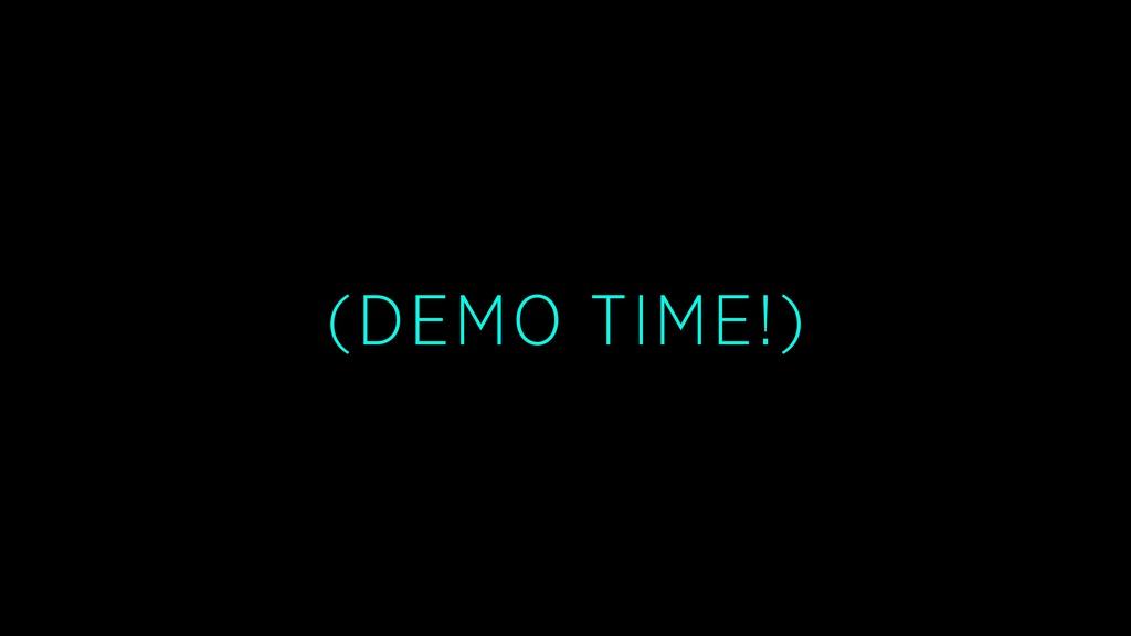 (DEMO TIME!)
