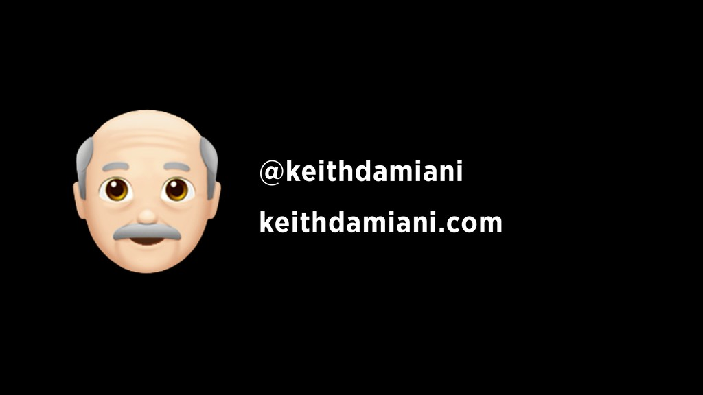 ! @keithdamiani keithdamiani.com