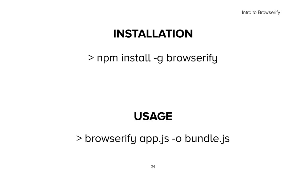 INSTALLATION > npm install -g browserify USAGE ...