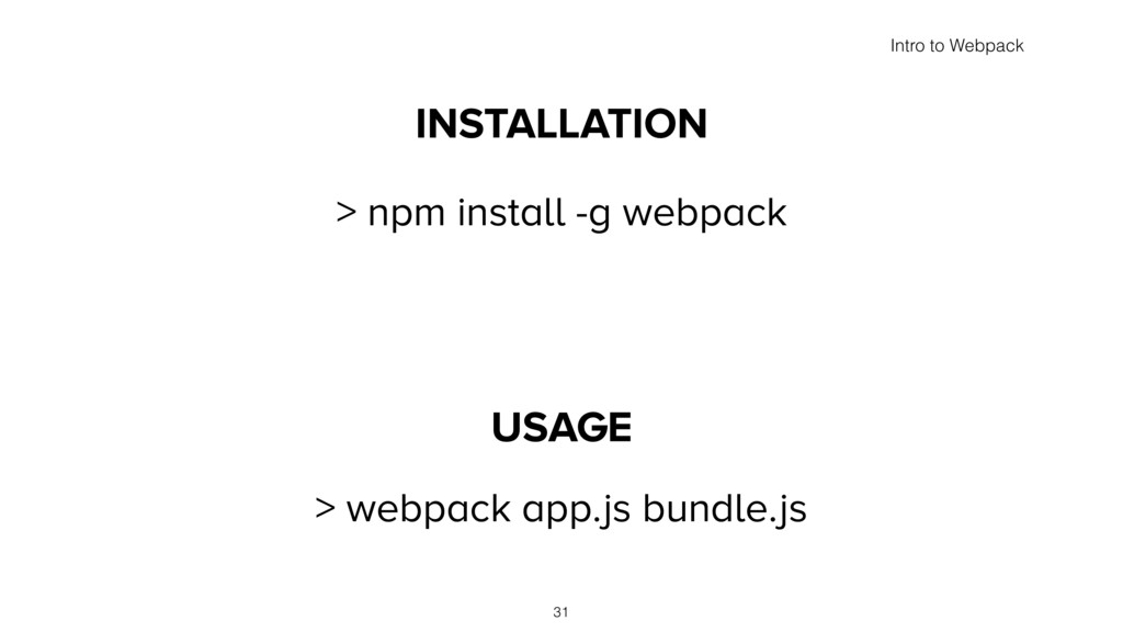 INSTALLATION > npm install -g webpack USAGE > w...