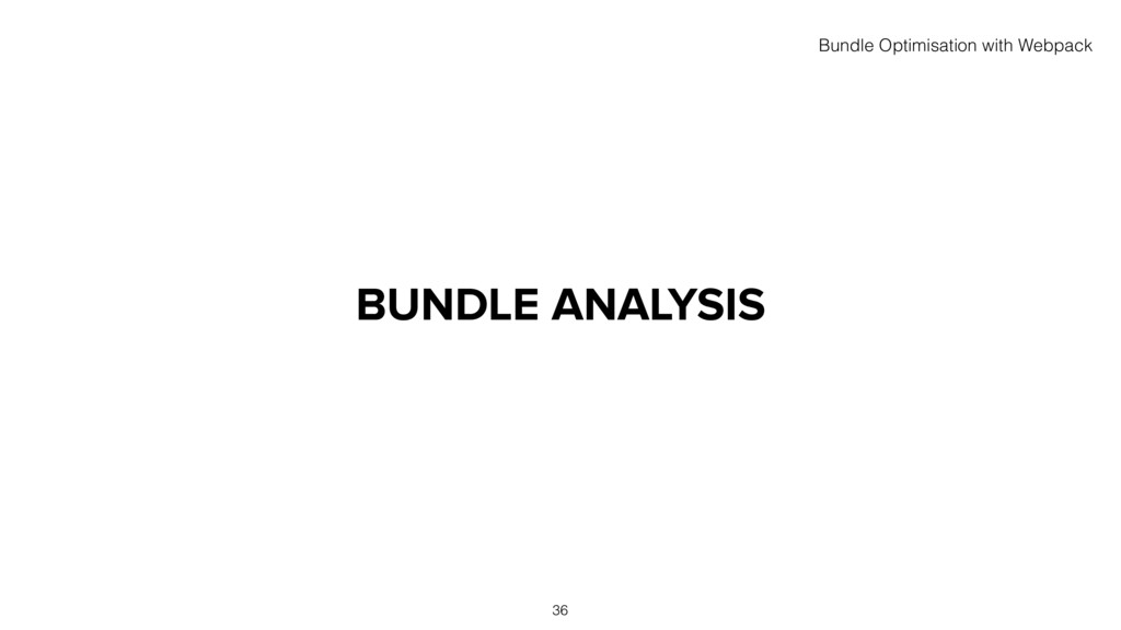 BUNDLE ANALYSIS 36 Bundle Optimisation with Web...