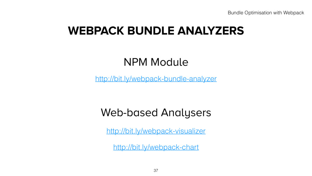 WEBPACK BUNDLE ANALYZERS http://bit.ly/webpack-...