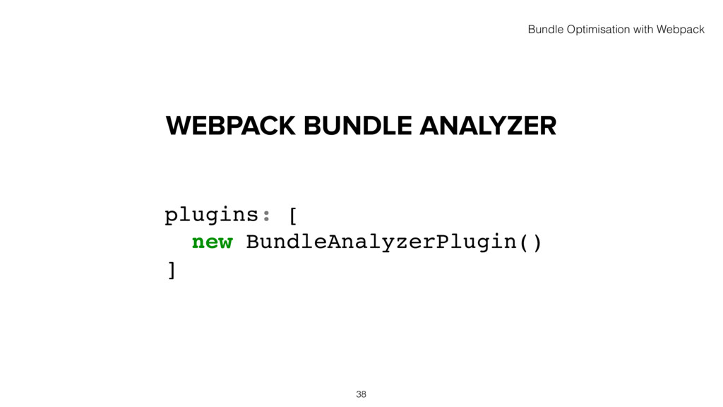 WEBPACK BUNDLE ANALYZER plugins: [ new BundleAn...