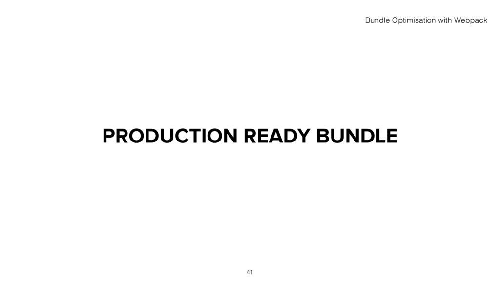 PRODUCTION READY BUNDLE 41 Bundle Optimisation ...