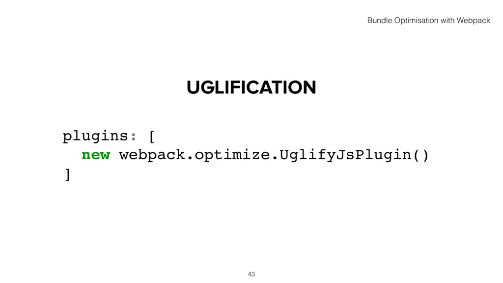 UGLIFICATION 43 plugins: [ new webpack.optimize...
