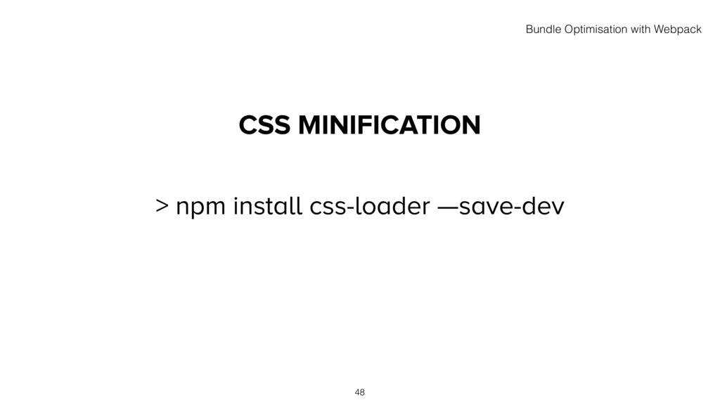 CSS MINIFICATION 48 > npm install css-loader —s...