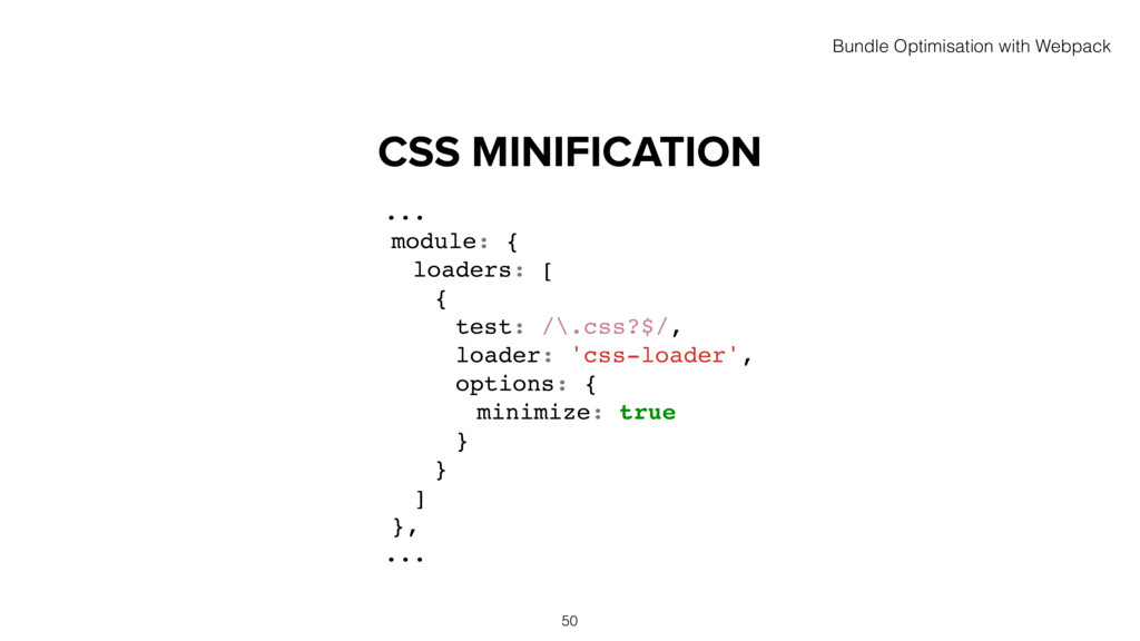 CSS MINIFICATION 50 ... module: { loaders: [ { ...