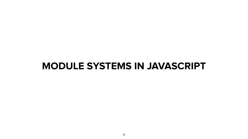 MODULE SYSTEMS IN JAVASCRIPT 6