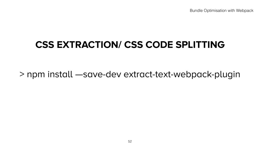 CSS EXTRACTION/ CSS CODE SPLITTING 52 > npm ins...