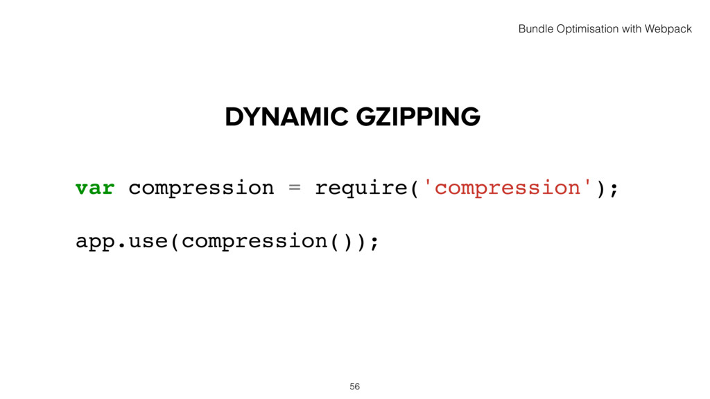 DYNAMIC GZIPPING 56 var compression = require('...