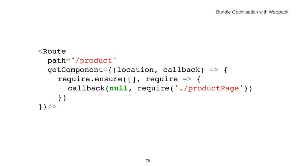 "78 <Route path=""/product"" getComponent={(locati..."