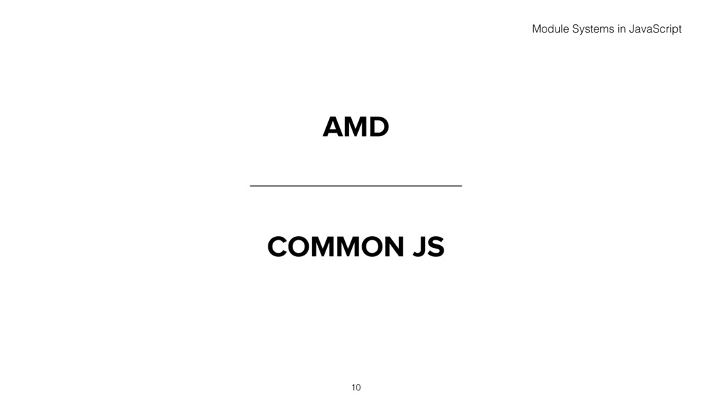 AMD COMMON JS 10 Module Systems in JavaScript