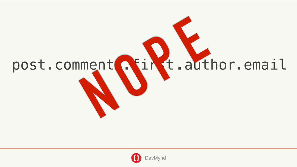 DevMynd post.comments.first.author.email NOPE