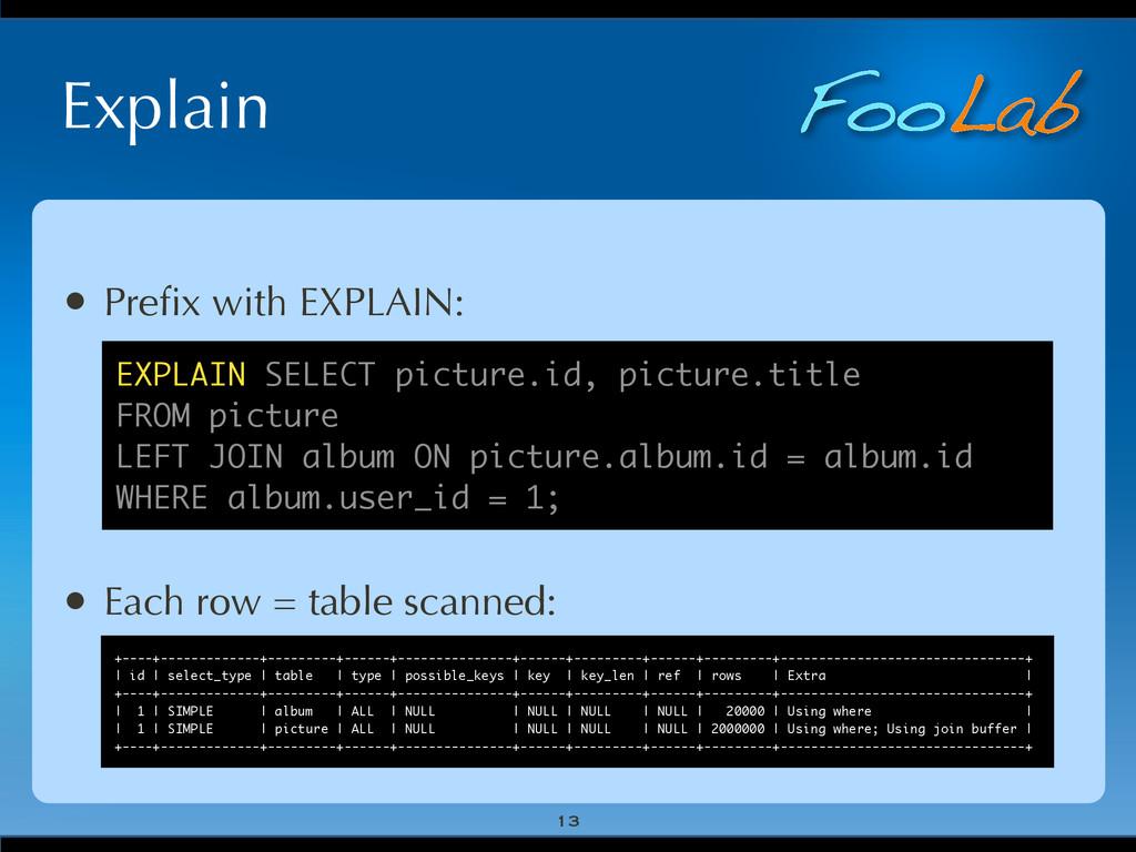 FooLab Explain 13 • Prefix with EXPLAIN: • Each ...