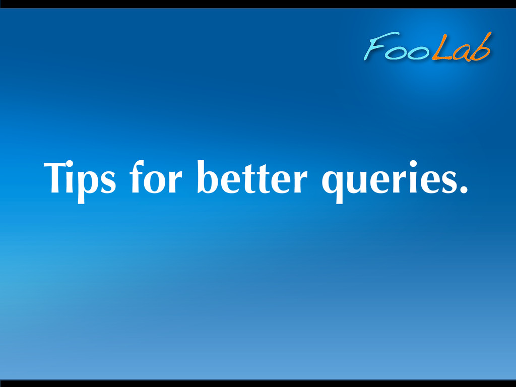 FooLab Tips for better queries.
