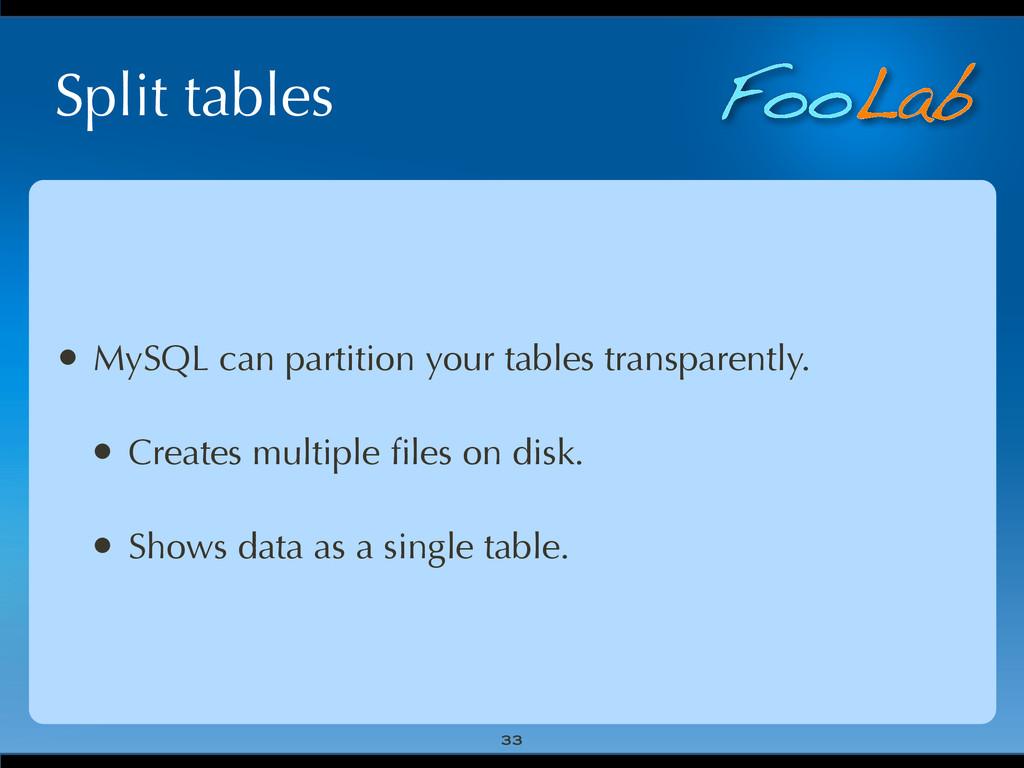 FooLab Split tables 33 • MySQL can partition yo...