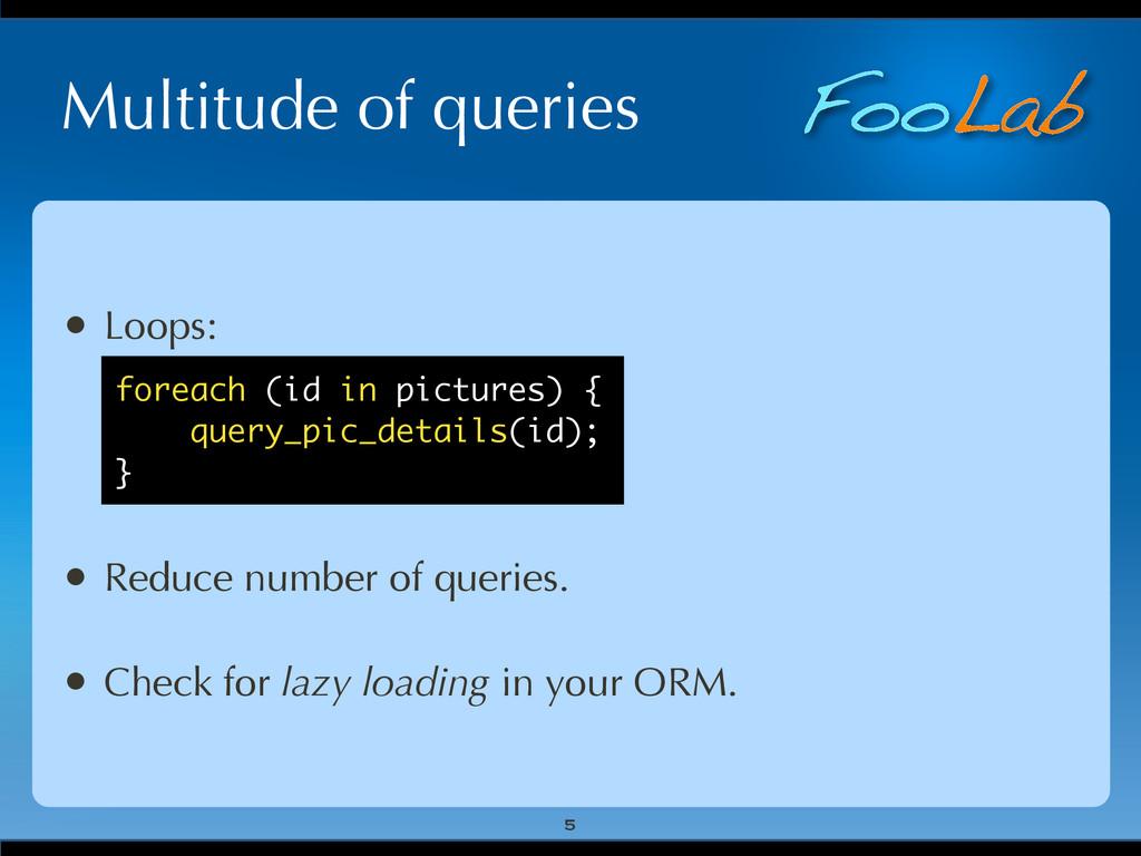 FooLab Multitude of queries • Loops: • Reduce n...