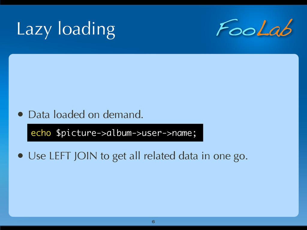 FooLab Lazy loading • Data loaded on demand. • ...