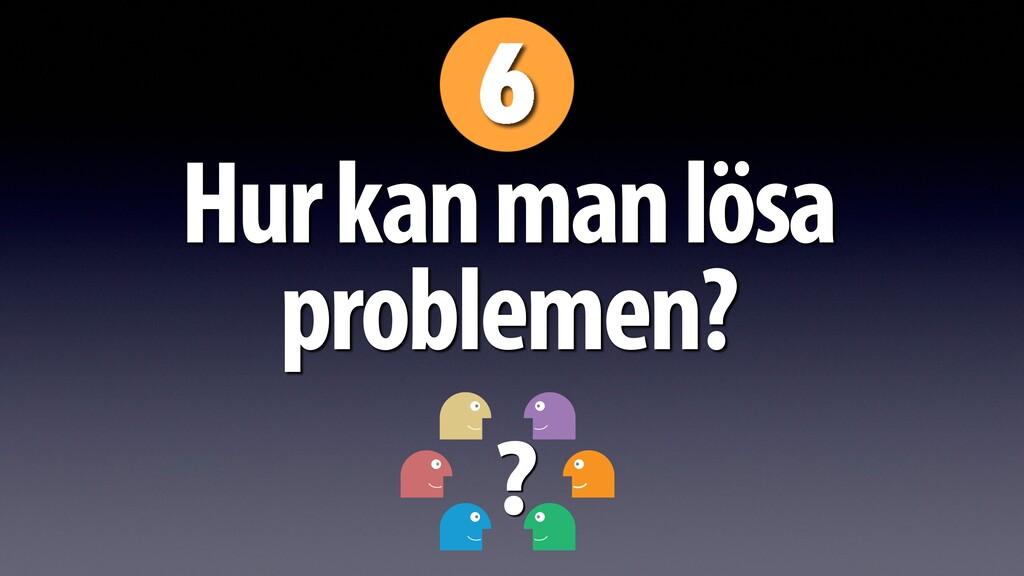 Hur kan man lösa problemen? ?
