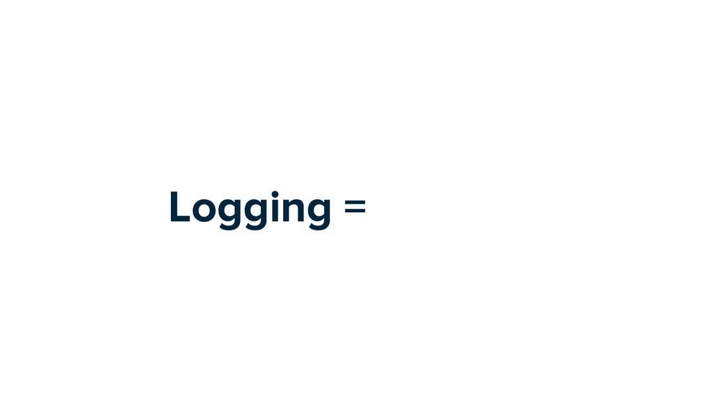 Logging =