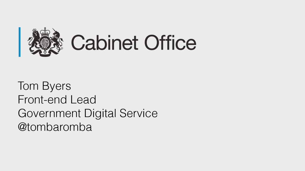 Tom Byers Front-end Lead  Government Digital ...