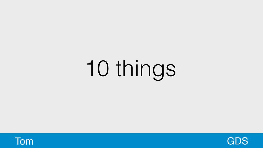 10 things GDS Tom
