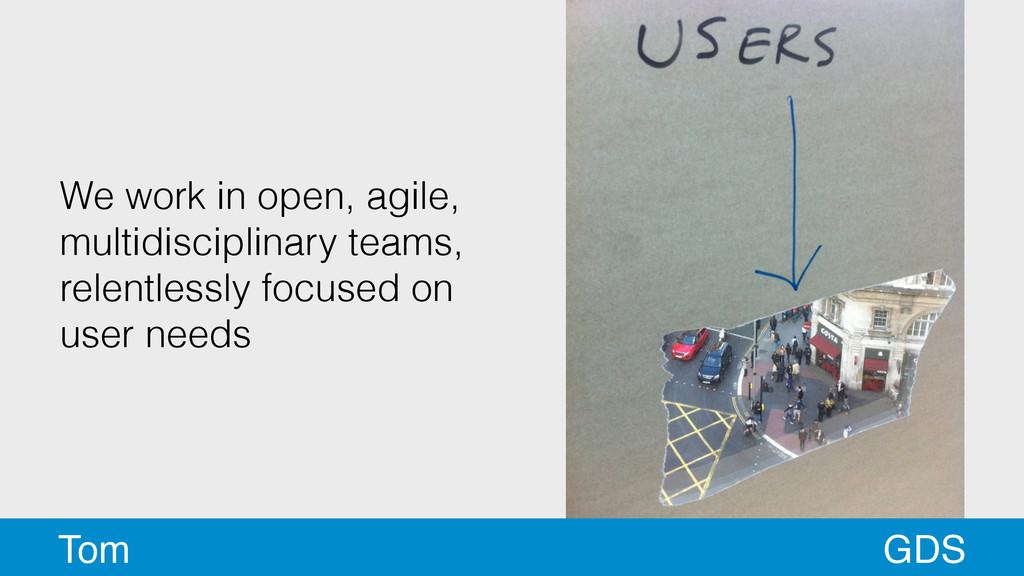 We work in open, agile, multidisciplinary teams...