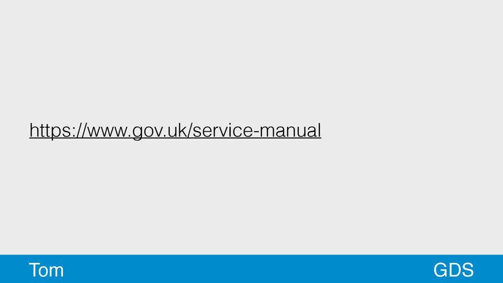 https://www.gov.uk/service-manual GDS Tom