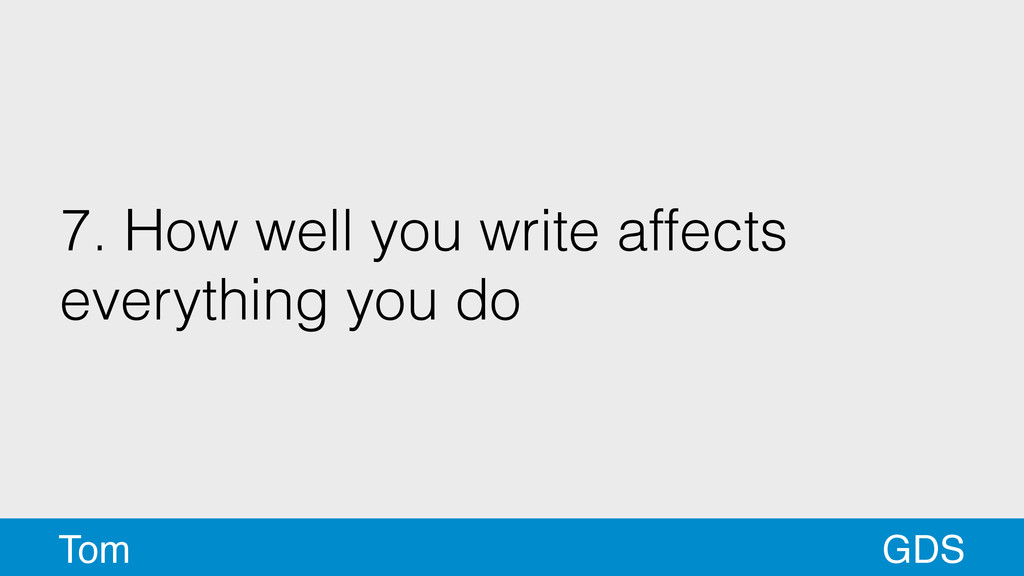 7. How well you write affects everything you do...