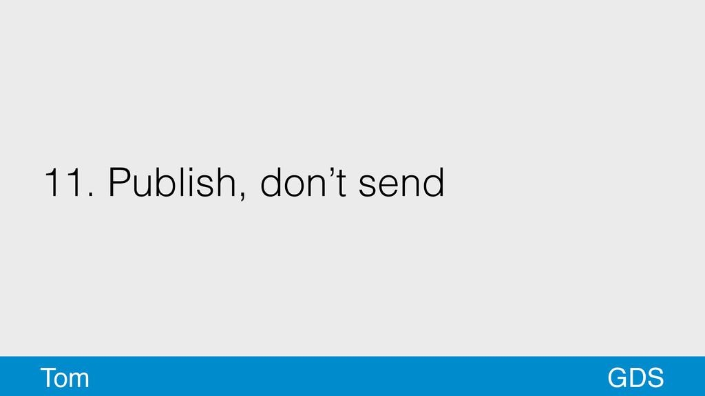 11. Publish, don't send GDS Tom