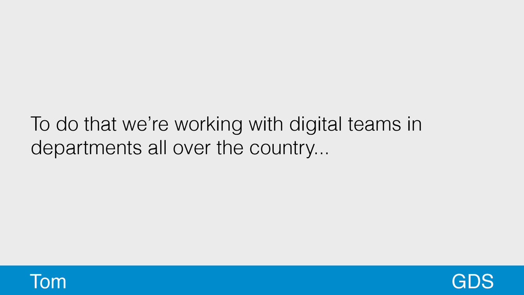 To do that we're working with digital teams in ...