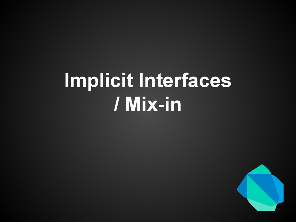 Implicit Interfaces / Mix-in